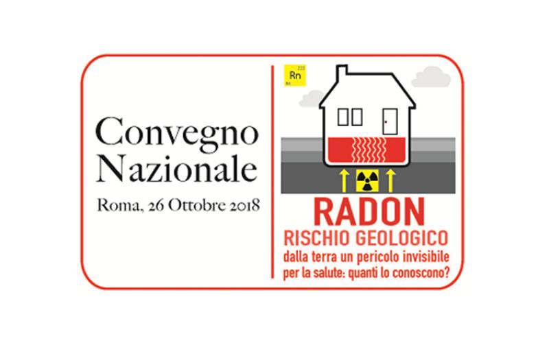 26/10/18  Convegno Nazionale  Radon Rischio Geologico – dalla Terra un pericolo invisibile per la salute: quanti lo conoscono?